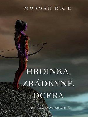 cover image of Hrdinka, Zrádkyně, Dcera