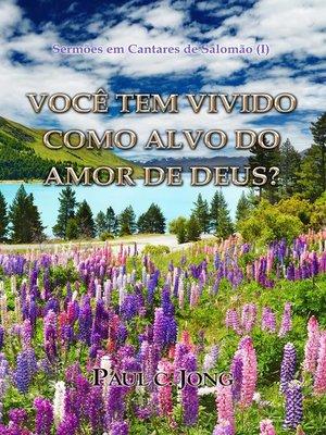 cover image of Você tem vivido como alvo do amor de Deus?--Sermões em Cantares de Salomão (I)