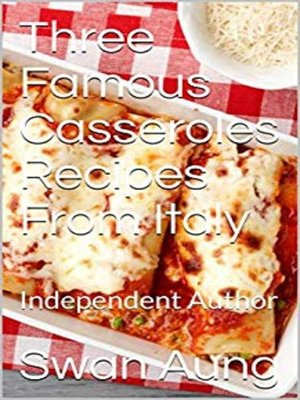 cover image of Three Famous Casseroles Recipes From Italy