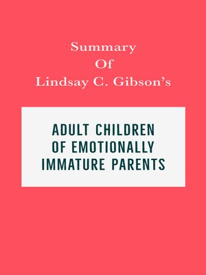 cover image of Summary of Lindsay C. Gibson's Adult Children of Emotionally Immature Parents.