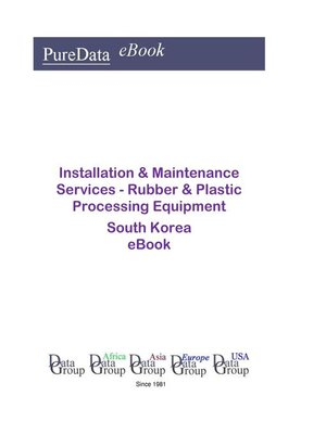 cover image of Installation & Maintenance Services--Rubber & Plastic Processing Equipment in South Korea