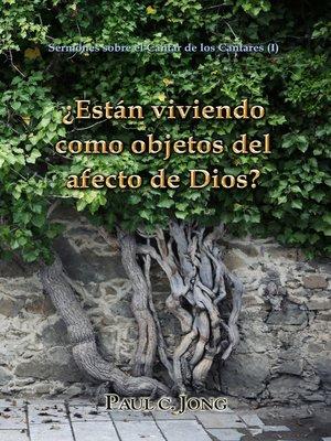 cover image of Sermones sobre el Cantar de los Cantares--¿Están viviendo como objetos del afecto de Dios?