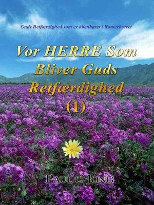 cover image of Vor HERRE Som Bliver Guds Retfærdighed (I)