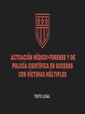 cover image of Actuación Médico-forense y de Policía Científica en sucesos con víctimas múltiples