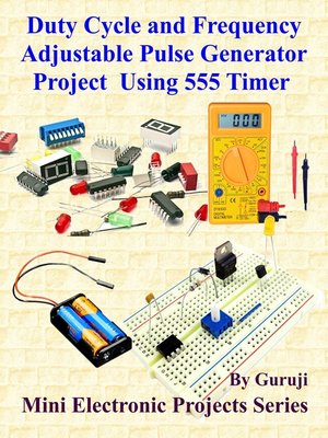 cover image of Duty Cycle and Frequency Adjustable Pulse Generator Project Using 555 Timer