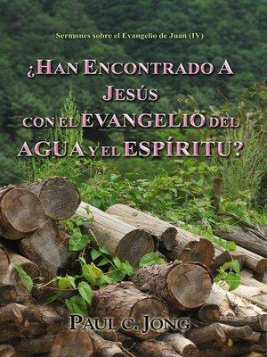cover image of ¿HAN ENCONTRADO a JESÚS CON EL EVANGELIO DEL AGUA Y EL ESPÍRITU?