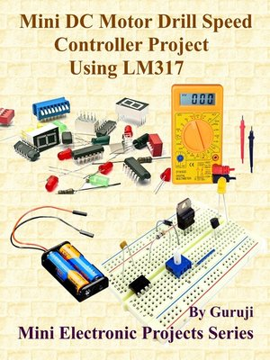 cover image of Mini DC Motor Drill Speed Controller Project Using LM317