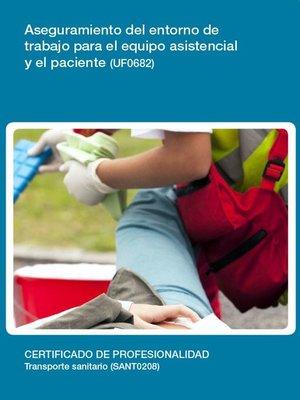 cover image of UF0682--Aseguramiento del entorno de trabajo para el equipo asistencial y el paciente