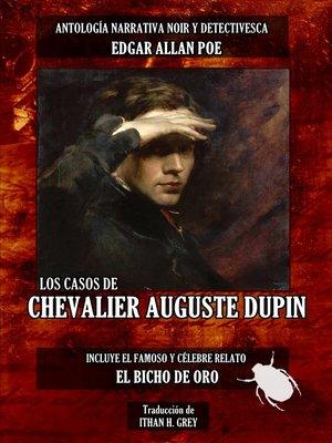 cover image of Los Casos de Chevalier Auguste Dupin