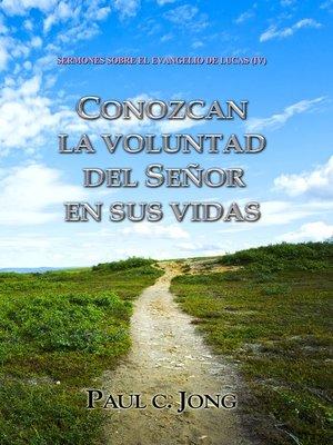 cover image of SERMONES SOBRE EL EVANGELIO DE LUCAS (IV)--CONOZCAN LA VOLUNTAD DEL SEÑOR EN SUS VIDAS