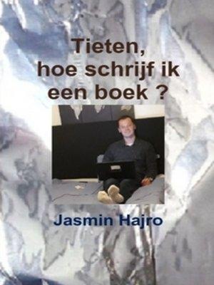 cover image of Tieten, hoe schrijf ik een boek ?