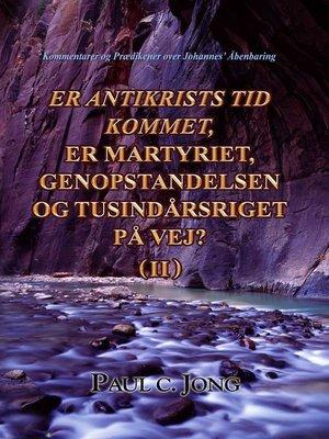 cover image of ER ANTIKRISTS TID KOMMET, ER MARTYRIET, GENOPSTANDELSEN OG TUSINDÅRSRIGET PÅ VEJ? ( II )