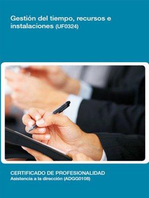 cover image of UF0324--Gestión del tiempo, recursos e instalaciones