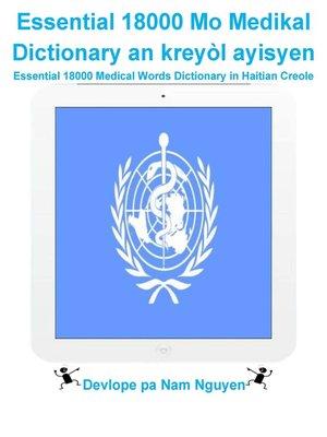 cover image of Essential 18000 Mo Medikal Dictionary an kreyòl ayisyen