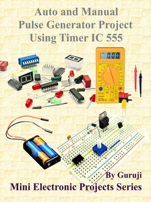 cover image of Auto and Manual Pulse Generator Project Using Timer IC 555