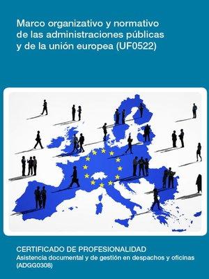 cover image of UF0522--Marco organizativo y normativo de las administraciones públicas y de la unión europea