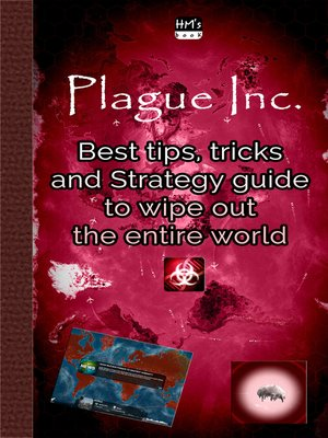 cover image of Best tips, tricks and Strategy guide to wipe out the entire world in Plague Inc