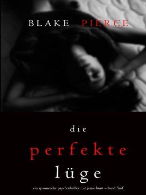cover image of Die Perfekte Lüge