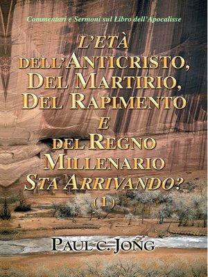 cover image of L'Età dell'Anticristo, del Martirio, del Rapimento e Del Regno Millenario Sta Arrivando? (I)