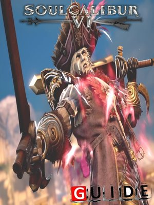 cover image of Soulcalibur VI Complete Tips and Tricks