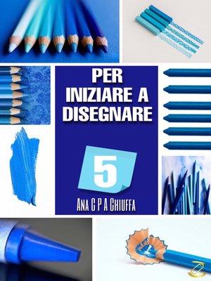 cover image of PER INIZIARE a DISEGNARE 5