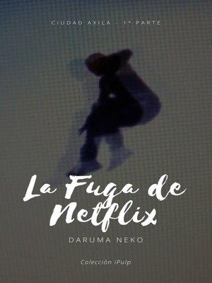 cover image of La fuga de Netflix