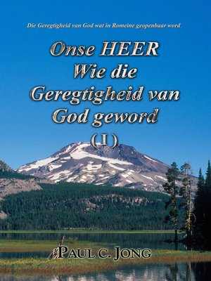 cover image of Die Geregtigheid van God wat in Romeine geopenbaar word-- Onse HEER Wie die Geregtigheid van God geword ( I )
