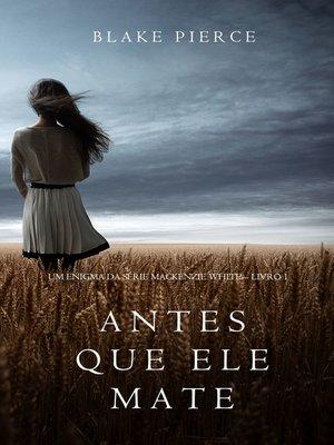 cover image of Antes Que Ele Mate (Um Enigma Mackenzie White—Livro 1)