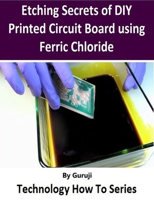 cover image of Etching Secrets of DIY Printed Circuit Board using Ferric Chloride