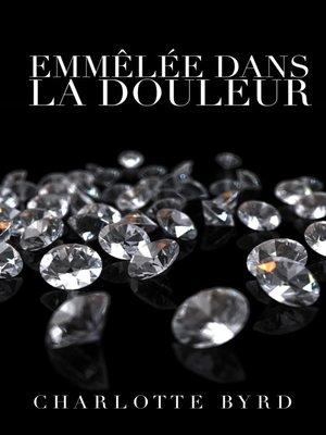 cover image of Emmêlée Dans La Douleur