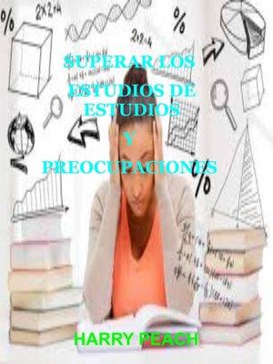 cover image of SUPERAR LOS ESTUDIOS DE ESTUDIO S Y PREOCUPACIONES