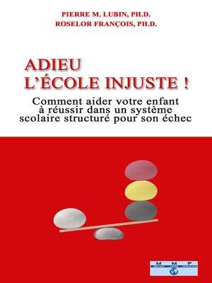 cover image of ADIEU L'ÉCOLE INJUSTE!