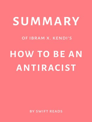 cover image of Summary of Ibram X. Kendi's How to Be an Antiracist by Swift Reads