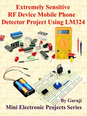 cover image of Extremely Sensitive RF Device Mobile Phone Detector Project Using LM324