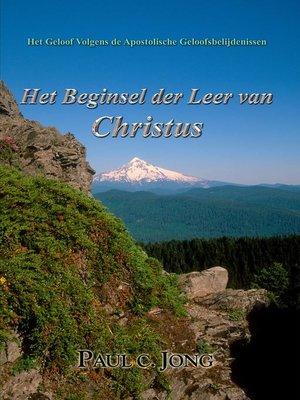 cover image of Het Geloof Volgens de Apostolische Geloofsbelijdenissen--Het Beginsel der Leer van Christus