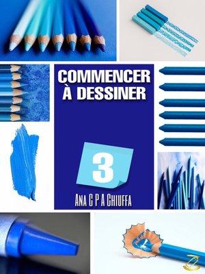 cover image of COMMENCER À DESSINER 3