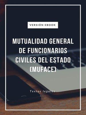 cover image of MUTUALIDAD GENERAL DE FUNCIONARIOS CIVILES DEL ESTADO (MUFACE)