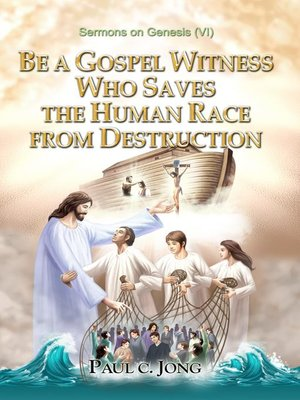 cover image of Sermons on Genesis(VI)--BE a GOSPEL WITNESS WHO SAVES THE HUMAN RACE FROM DESTRUCTION
