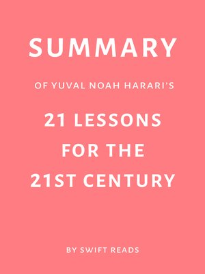 cover image of Summary of Yuval Noah Harari's 21 Lessons for the 21st Century by Swift Reads