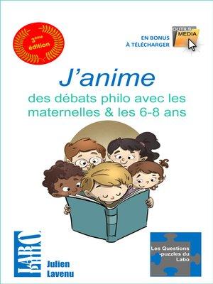 cover image of J'anime des débats philo avec les maternelles & les 6-8 ans