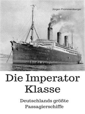 cover image of Die Imperator Klasse--Deutschlands größte Passagierschiffe