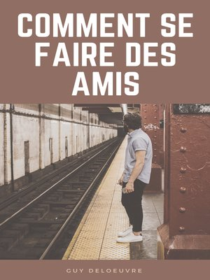cover image of Comment se faire des amis