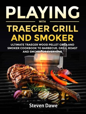 cover image of Playing with Traeger Grill and Smoker