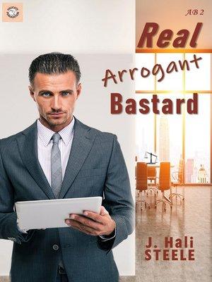 cover image of Real Arrogant Bastard