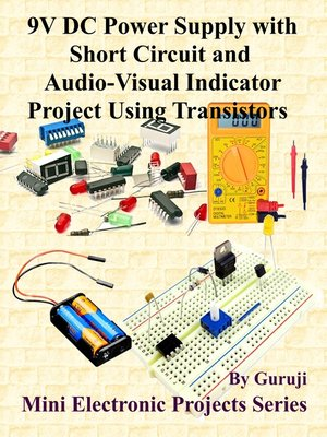 cover image of 9V DC Power Supply with Short Circuit and Audio-Visual Indicator Project Using Transistors