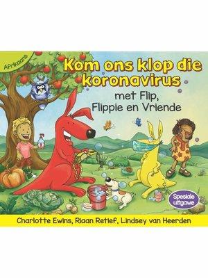 cover image of Kom ons klop die Koronavirus met Flip, Flippie en Vriende