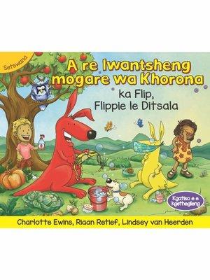 cover image of A re lwantsheng mogare wa Khorona le Flip, Flippie le Ditsala