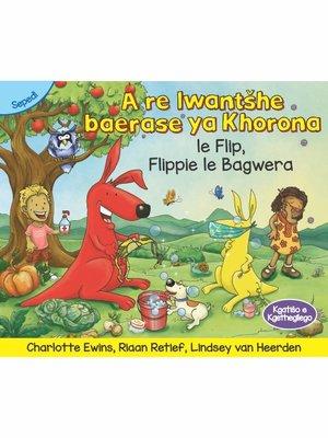 cover image of A re lwantšhe baerase ya Khorona le Flip, Flippie le Bagwera