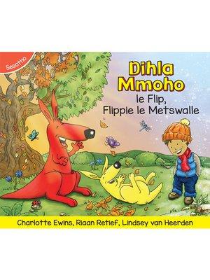 cover image of Dihla Mmoho le Flip, Flippie le Metswalle