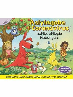 cover image of Asiyinqobe i-Coronavirus noFlip, uFlippie Nabangani